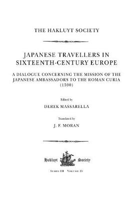 Japanese Travellers in Sixteenth-Century Europe: A Dialogue Concerning the Mission of the Japanese Ambassadors to the Roman Curia (1590) - Hakluyt Society, Third Series (Hardback)