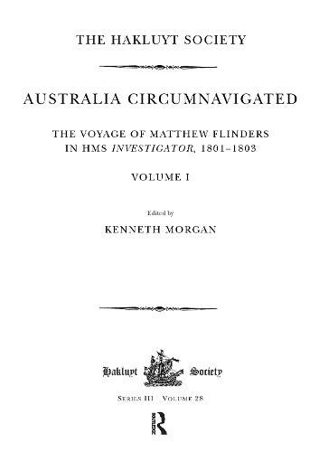 Australia Circumnavigated. The Voyage of Matthew Flinders in HMS Investigator, 1801-1803 / Volume I: The Voyage of Matthew Flinders in HMS Investigator, 1801-1803. Volume I - Hakluyt Society, Third Series (Hardback)