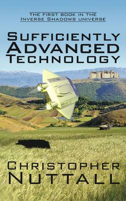 Sufficiently Advanced Technology: the First Book in the Inverse Shadows Universe (Paperback)