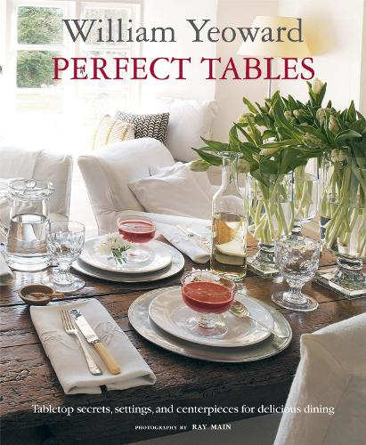 William Yeoward Perfect Tables: Tabletop Secrets, Settings and Centrepieces for Delicious Dining (Paperback)