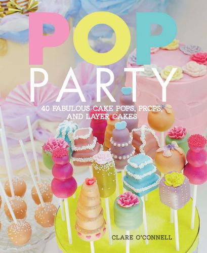POP Party: 35 Fabulous Cake Pops, Props and Layer Cakes (Hardback)