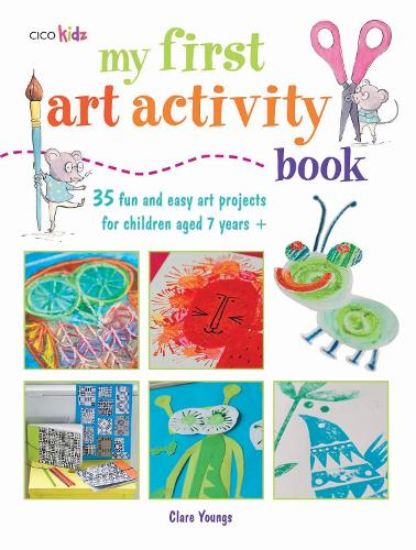 My First Art Activity Book: 35 Fun and Easy Art Projects for Children Aged 7 Years+ (Paperback)