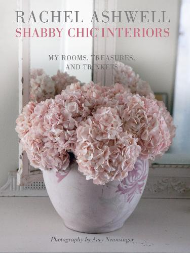 Rachel Ashwell Shabby Chic Interiors: My Rooms, Treasures and Trinkets (Paperback)
