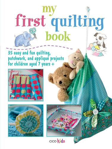 My First Quilting Book: 35 Easy and Fun Quilting, Patchwork, and Applique Projects for Children Aged 7 Years+ (Paperback)
