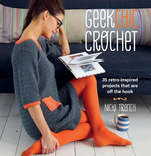 Geek Chic Crochet: 35 Retro-Inspired Projects That are off the Hook (Paperback)