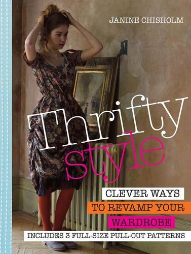 Thrifty Style: Clever Ways to Repurpose Your Wardrobe (Paperback)