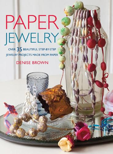 Paper Jewelry: Over 35 Beautiful Step-by-Step Jewelry Projects Made from Paper (Paperback)