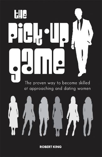 The Pick-up Game: The Proven Way to Become Skilled at Approaching and Dating Women (Paperback)
