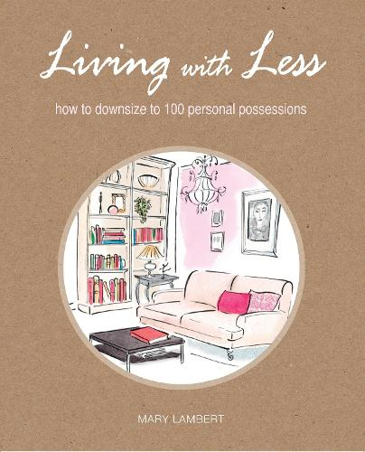 Living with Less: How to Downsize to 100 Personal Possessions (Paperback)