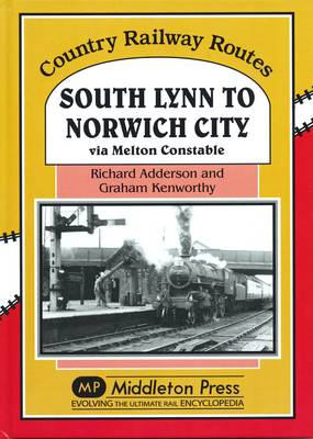 South Lynn to Norwich City: Via Melton Constable - Country Railway Routes (Hardback)