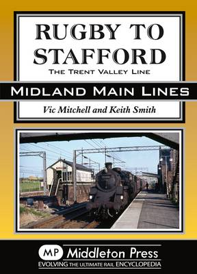 Rugby to Stafford: The Trent Valley Line - Midland Main Lines (Hardback)