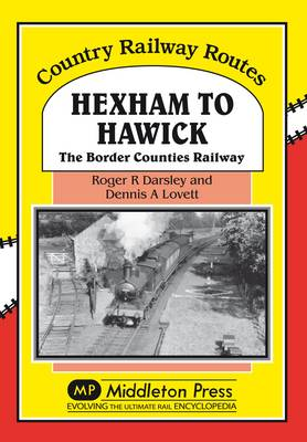 Hexham to Hawick: The Border Counties Railway - Country Railway Routes (Hardback)