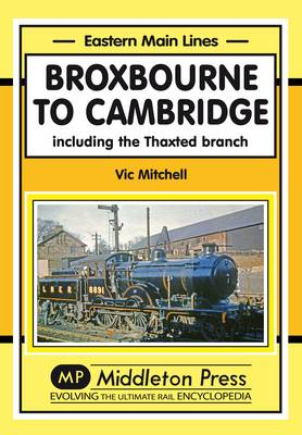 Broxbourne to Cambridge: Including the Thaxted Branch - Eastern Main Lines (Hardback)