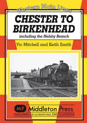 Chester to Birkenhead: Including the Helsby Branch - Western Main Line (Hardback)