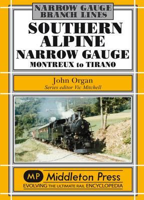 Southern Alpine: Montreux to Tirano - Narrow Gauge (Hardback)