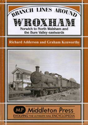 Branch Lines Around Wroxham: Norwich to North Walsham and the Bure Valley Eastwards - Branch Lines (Hardback)