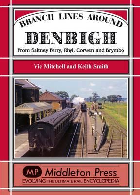 Branch Lines Around Denbigh: From Saltney Ferry, Rhyl, Corwen and Brymbo - Branch Lines (Hardback)