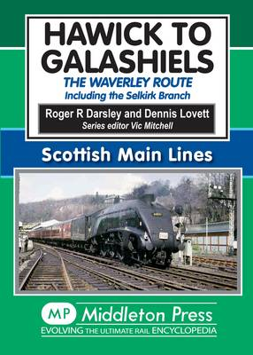Hawick to Galashiels: The Waverley Route Including the Selkirk Branch - Scottish Main Lines (Hardback)