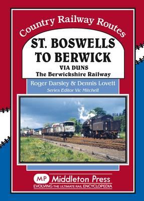 St Boswells to Berwick: Via Duns the Berswickshire Railway - Country Railway Routes (Hardback)