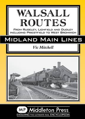 Walsall Routes: From Rugeley, Lichfield and Dudley Including Priestfield to West Bromwich - Country Railway Routes (Hardback)
