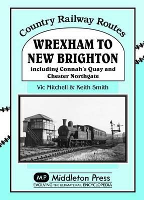 Wrexham to New Brighton: Including Connah's Quay and Chester Northgate - Country Railway Routes (Hardback)