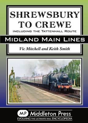Shrewsbury to Crewe: Including the Tattenhall Route - Midland Main Lines (Hardback)