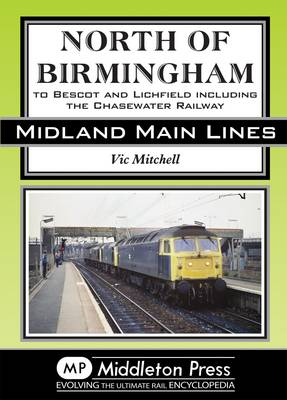 North of Birmingham: To Bescot and Litchfield Including the Chasewater Railway. - Midland Main Lines (Hardback)