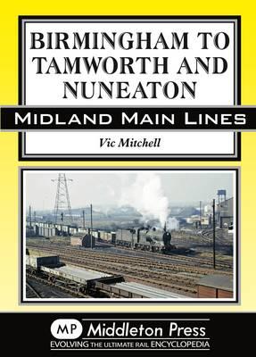 Birmingham to Tamworth and Nuneaton - Midland Main Line (Hardback)