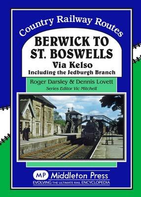 Berwick to St. Boswells: Via Kelso Including the Jedburgh Branch - Country Railway Routes (Hardback)