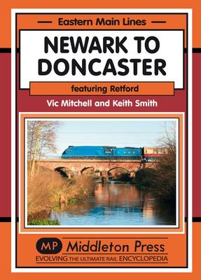 Newark to Doncaster: Featuring Retford - Eastern Main Lines (Hardback)