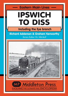 Ipswich to Diss: Including the Eye Branch - Eastern Main Lines (Hardback)