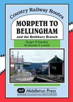 Morpeth to Bellingham: And the Rothbury Branch - Country Railway Routes (Hardback)