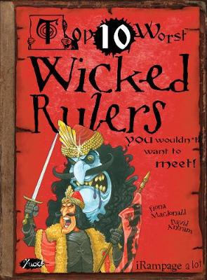 Wicked Rulers: You Wouldn't Want To Meet! - Top 10 Worst (Paperback)