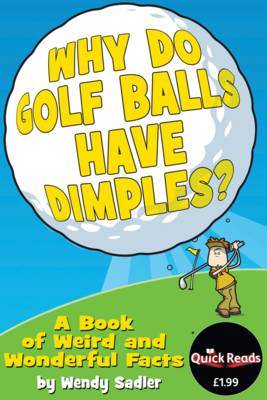 Why Do Golf Balls Have Dimples?: A Book of Weird and Wonderful Science Facts (Paperback)