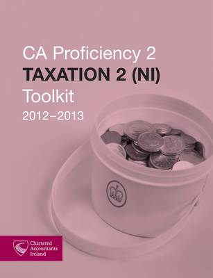 CA Proficiency 2 Taxation 2 NI Toolkit 2012-2013 (Paperback)