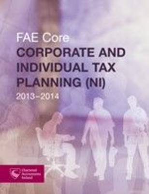 Corporate and Individual Tax Planning (NI) 2013-2014: FAE Core (Paperback)