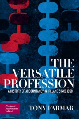 The Versatile Profession: A History of Accountancy in Ireland Since 1850 (Hardback)