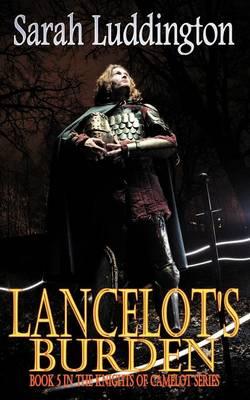 Lancelot's Burden - The Knights Of Camelot Book 5 (Paperback)