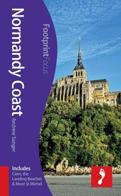 Normandy Coast Footprint Focus Guide: (includes Caen, the Landing Beaches & Mont St Michel) - Footprint Focus Guide (Paperback)