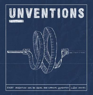 Unventions: Evert Invention has an Equal and Oppostive Unvention (Hardback)