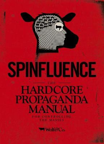 Spinfluence. The Hardcore Propaganda Manual for Controlling the Masses (Hardback)