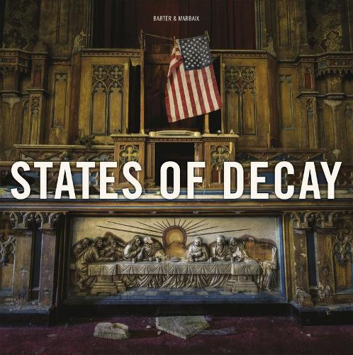 States of Decay: Urbex New York & Americas Forgotten North East (Hardback)