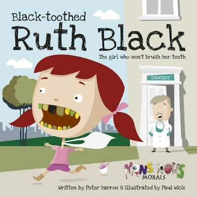 Black Toothed Ruth Black: The Girl Who Wouldn't Brush Her Teeth (Paperback)