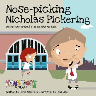 Nose Pickin Nicholas Pickering: The Boy Who Wouldn't Stop Picking (Paperback)