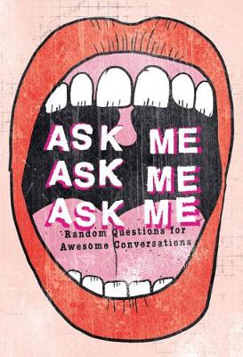 Ask Me, Ask Me, Ask Me: Random Questions for Awesome Conversations (Paperback)
