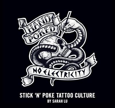 Hand Poked / No Electricity: Stick and Poke Tattoo Culture (Hardback)