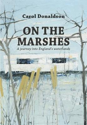 On the Marshes: A journey into England's waterlands (Paperback)
