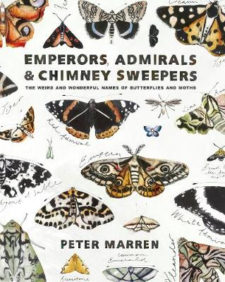 Emperors, Admirals and Chimney-Sweepers: The weird and wonderful names of butterflies and moths (Paperback)