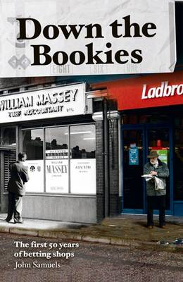 Down the Bookies: The First 50 Years of Betting Shops (Hardback)