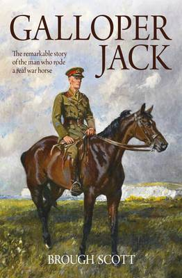 Galloper Jack: The Remarkable Story of the Man Who Rode a Real War Horse (Paperback)